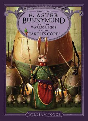 Review: E. Aster Bunnymund and the Warrior Eggs at the Earth's Core! by William Joyce