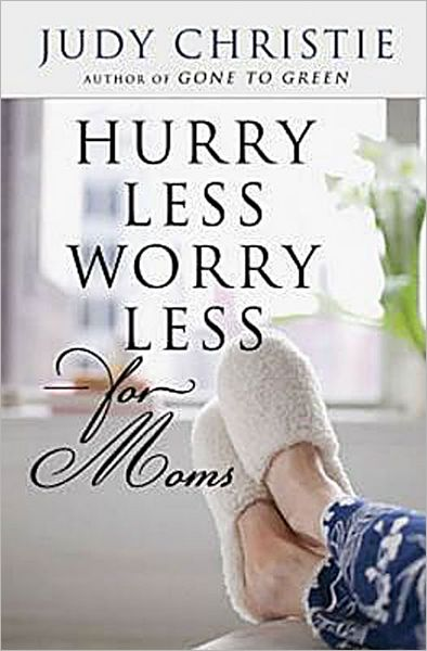 Guest post: Judy Christie, author of Hurry Less, Worry Less for Moms