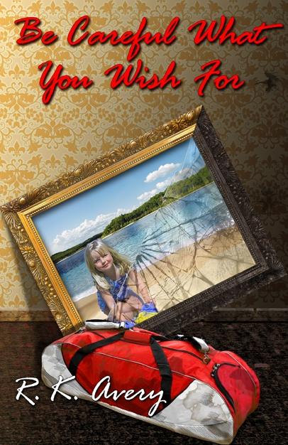 Spotlight: Be Careful What You Wish For by R. K. Avery