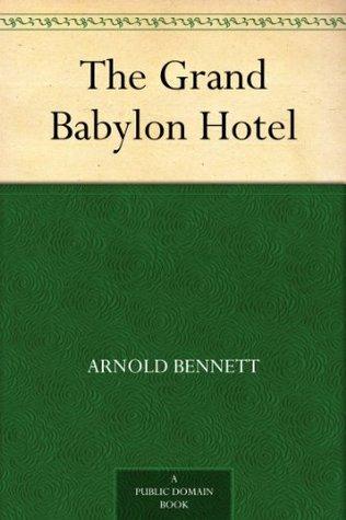 The Grand Babylon Hotel by Arnold Bennett