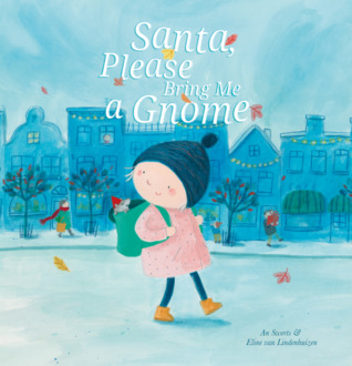 Santa, Please Bring Me a Gnome by An Swerts