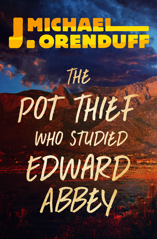 The Pot Thief Who Studied Edward Abbey by J. Michael Orenduff
