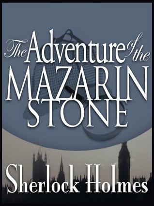 The Adventure of the Mazarin Stone by Sir Arthur Conan Doyle