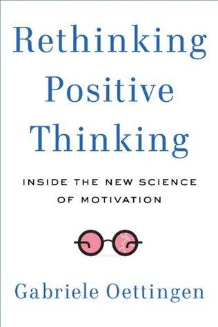 Rethinking Positive Thinking by Gabriele Oettingen