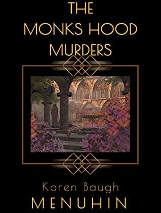 The Monks Hood Murders by Karen Baugh Menuhin